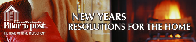 Pillar To Post: The Home Of Home Inspection - New Years Resolutions for the Home