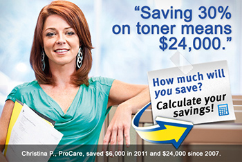 'Saving 30% on toner means $24,000.' - Christina P., ProCare, saved $6,000 in 2011 and $24,000 since 2007. | How much will you save? Calculate your savings!