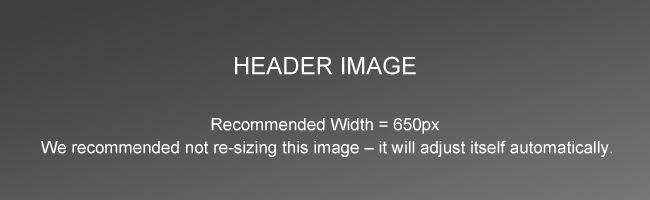 HEADER IMAGE: Recommended Width = 650px. We recommend not re-sizing this image - It will adjust itself automatically.
