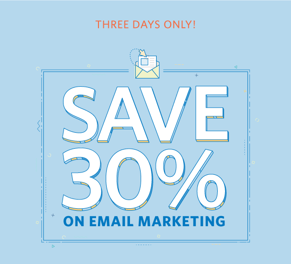 Three Days Only! Save 30% on Email Marketing