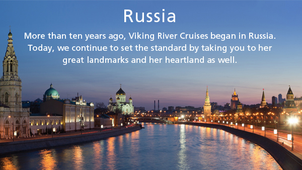 More than ten years ago, Viking River Cruises began in Russia. Today, we continue to set the standard by taking you to her great landmarks and her heartland as well.